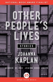 Other People's Lives - Stories ebook by Johanna Kaplan