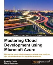 Mastering Cloud Development using Microsoft Azure ebook by Roberto Freato,Marco Parenzan