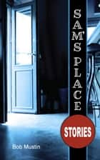 Sam's Place: Stories ebook by Bob Mustin