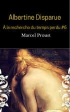Albertine Disparue (À la recherche du temps perdu #6 ) ebook by Marcel Proust