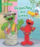 Grouches are Green (Sesame Street Series) ebook by Naomi Kleinberg, Joe Mathieu