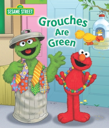 Grouches are Green (Sesame Street Series) ebook by Naomi Kleinberg