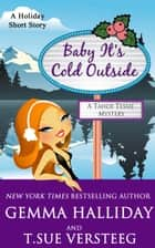 Baby It's Cold outside - a Tahoe Tessie Mysteries holiday short story ebook by Gemma Halliday, T.Sue VerSteeg