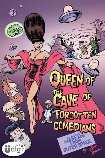 Plastic Babyheads from Outer Space: Book Four, The Queen of the Cave of Forgotten Comedians ebook by Geoff Grogan