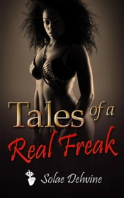 Tales of a Real Freak ebook by Solae Dehvine