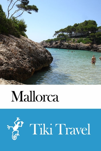 Mallorca (Spain) Travel Guide - Tiki Travel ebook by Tiki Travel