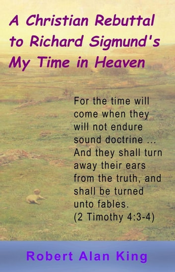 A christian rebuttal to richard sigmunds my time in heaven ebook by a christian rebuttal to richard sigmunds my time in heaven ebook by robert alan king fandeluxe Images