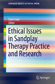 Ethical Issues in Sandplay Therapy Practice and Research ebook by Sana Loue