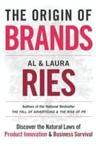 The Origin of Brands - How Product Evolution Creates Endless Possibilities for New Brands ebook by Al Ries, Laura Ries