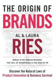 The Origin of Brands - How Product Evolution Creates Endless Possibilities for New Brands ebook by Al Ries,Laura Ries
