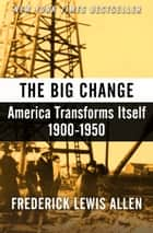 The Big Change - America Transforms Itself, 1900–1950 ebook by Frederick Lewis Allen