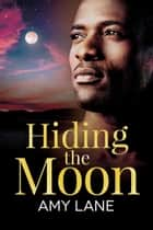 Hiding the Moon ebook by Amy Lane