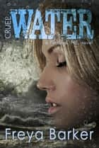 Cruel Water ebook by Freya Barker