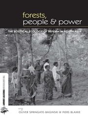 Forests People and Power - The Political Ecology of Reform in South Asia ebook by Oliver Springate-Baginski,Piers Blaikie