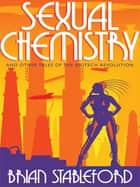 Sexual Chemistry and Other Tales of the Biotech Revolution ebook by Brian Stableford