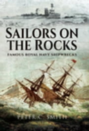 Sailors on the Rocks: Famous Royal Navy Shipwrecks ebook by Smith, Peter C