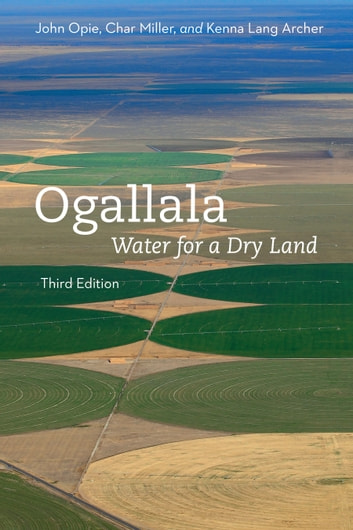 Ogallala, Third Edition - Water for a Dry Land ebook by John Opie,Char Miller,Kenna Lang Archer