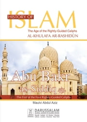 Abu Bakar As-Siddiq (May Allah Be Pleased With Him) ebook by Darussalam Publishers,Maulvi Abdul Aziz