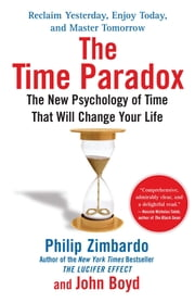 The Time Paradox - The New Psychology of Time That Will Change Your Life ebook by Philip Zimbardo,John Boyd, Ph.D.