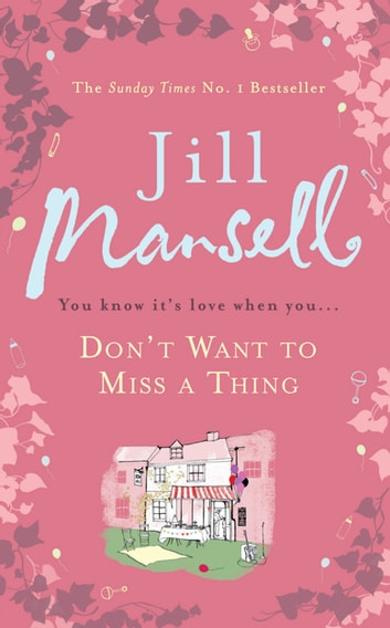 Don't Want To Miss A Thing - A warm and witty romance with many twists along the way ebook by Jill Mansell