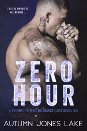 Zero Hour (A Prequel to Zero Tolerance) - Lost Kings MC ebook by Autumn Jones Lake
