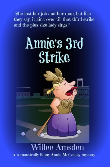 Annie's 3rd Strike - The Annie McCauley Romantic Comedy Mysteries, #3 ebook by Willee Amsden