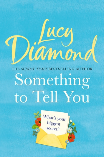 Something to Tell You - The perfect feel-good read from the bestselling author of The Beach Cafe ebook by Lucy Diamond