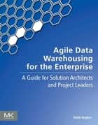 Agile Data Warehousing for the Enterprise ebook by Ralph Hughes