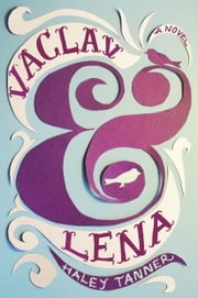 Vaclav & Lena ebook by Haley Tanner