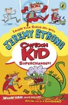 Cartoon Kid - Supercharged! ebook by Jeremy Strong