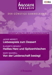 Baccara Exklusiv Band 14 - Heißes Herz und Spitzenhöschen / Liebesspiele zum Dessert / Von der Leidenschaft besiegt / ebook by Elizabeth Bevarly,Jackie Merritt,Mary Maxwell