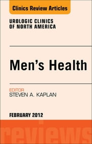 Men's Health, An Issue of Urologic Clinics ebook by Steven A. Kaplan