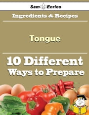 10 Ways to Use Tongue (Recipe Book) ebook by Odilia Saucedo,Sam Enrico