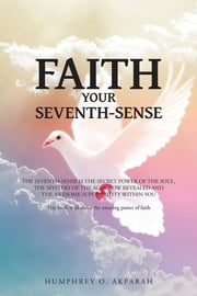 FAITH YOUR SEVENTH-SENSE ebook by HUMPHREY O. AKPARAH
