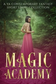 Magic Academy: A YA Contemporary Fantasy Short Story Collection ebook by Megan Linski, Alicia Rades, Nicole Zoltack,...
