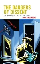 The Dangers of Dissent ebook by Ivan Greenberg