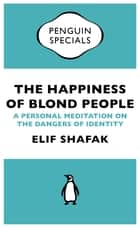 The Happiness of Blond People ebook by Elif Shafak