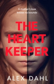 The Heart Keeper - A gripping psychological thriller from the author of The Boy at the Door 電子書 by Alex Dahl