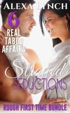 Strayed Seductions Rough First Time Bundle 6 Real Taboo Affairs - Strayed Seductions ebook by Alexa Lynch