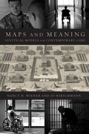 Maps and Meaning - Levitical Models for Contemporary Care ebook by Nancy H. Wiener,Jo Hirschmann