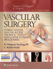 Master Techniques in Surgery: Vascular Surgery: Hybrid, Venous, Dialysis Access, Thoracic Outlet, and Lower Extremeity Procedures ebook by R. Clement Darling,C. Keith Ozaki