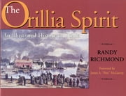 The Orillia Spirit - An illustrated history of Orillia ebook by Randy Richmond