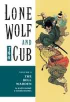 Lone Wolf and Cub Volume 4: The Bell Warden ebook by Kazuo Koike, Goseki Kojima
