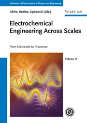 Electrochemical Engineering Across Scales, Volume 15 - From Molecules to Processes ebook by Richard C. Alkire,Jacek Lipkowski