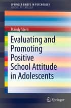 Evaluating and Promoting Positive School Attitude in Adolescents ebook by Mandy Stern