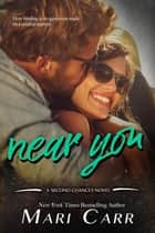 Near You ebook by Mari Carr