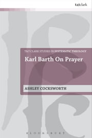 Karl Barth on Prayer ebook by Dr Ashley Cocksworth