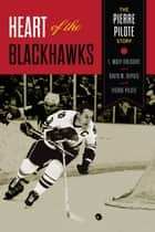 Heart of the Blackhawks ebook by L. Waxy Gregoire,David M. Dupuis,Pierre Pilote
