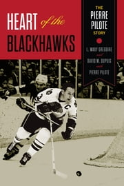 Heart of the Blackhawks - The Pierre Pilote Story ebook by
