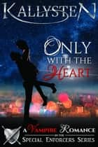 Only With The Heart ebook by Kallysten